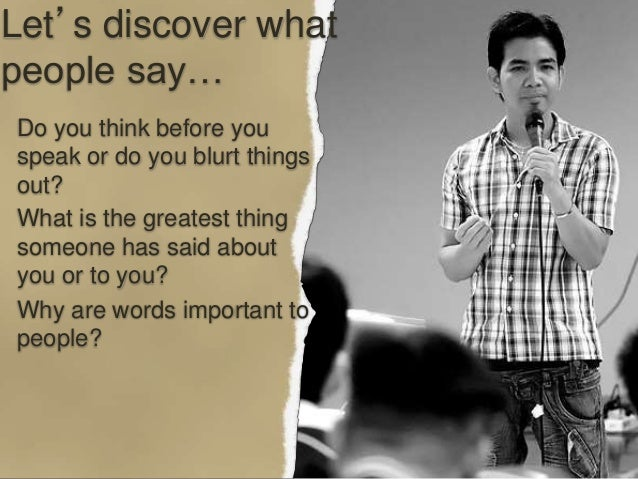 Let's discover what people say… Do you think before you speak or do you blurt things out? What is the greatest thing someo...