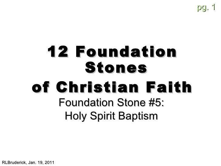 <ul><li>12 Foundation Stones </li></ul><ul><li>of Christian Faith </li></ul>RLBruderick, Jan. 19, 2011 Foundation Stone #5...