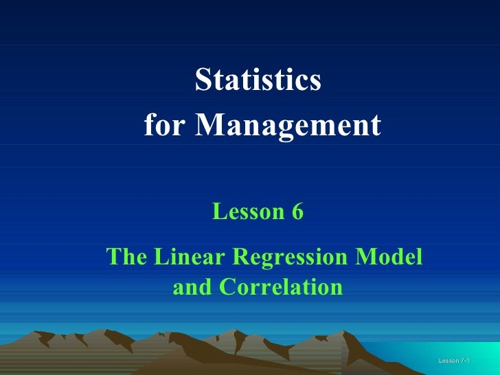 Statistics  for Management Lesson 6 The Linear Regression Model and Correlation