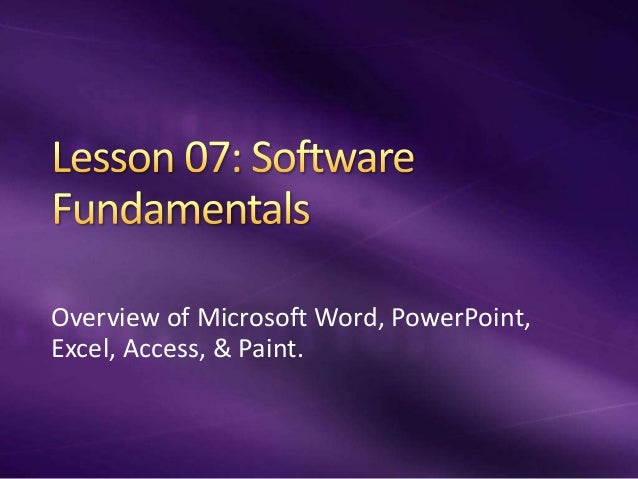 Overview of Microsoft Word, PowerPoint, Excel, Access, & Paint.