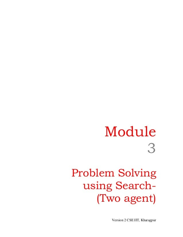 Module          3Problem Solving  using Search-    (Two agent)       Version 2 CSE IIT, Kharagpur