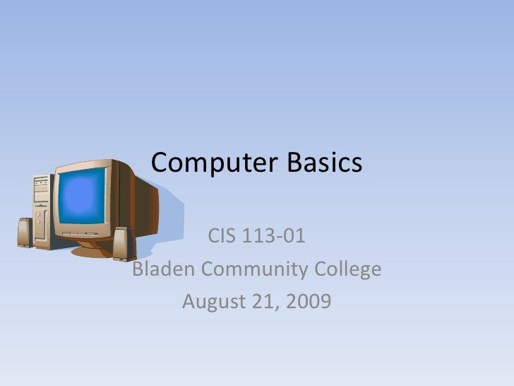 Computer Basics<br />CIS 113-01<br />Bladen Community College<br />August 21, 2009<br />