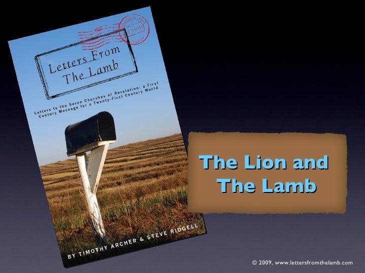 © 2009, www.lettersfromthelamb.com The Lion and  The Lamb