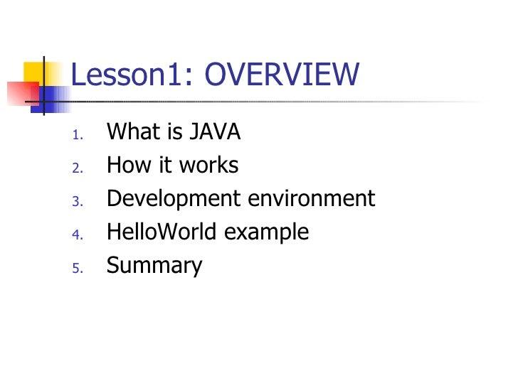 Lesson1: OVERVIEW <ul><li>What is JAVA </li></ul><ul><li>How it works </li></ul><ul><li>Development environment  </li></ul...