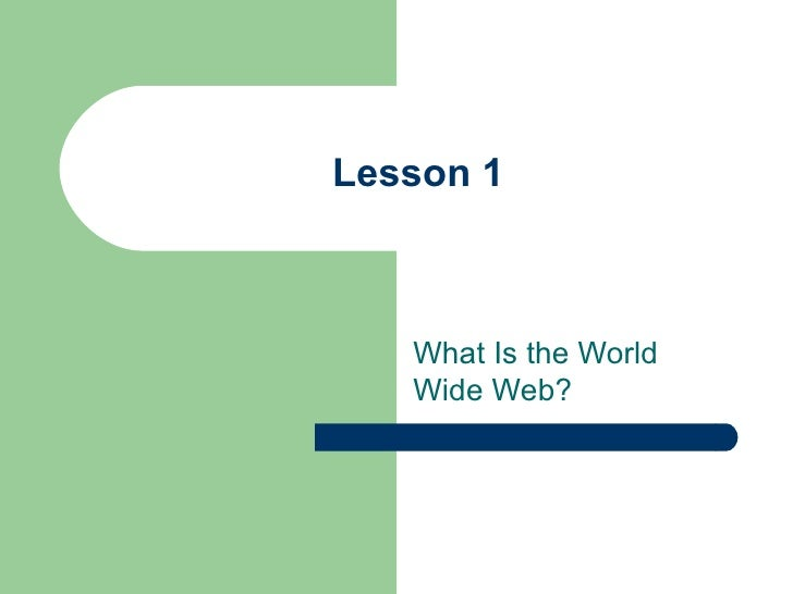 Lesson 1 What Is the World Wide Web?