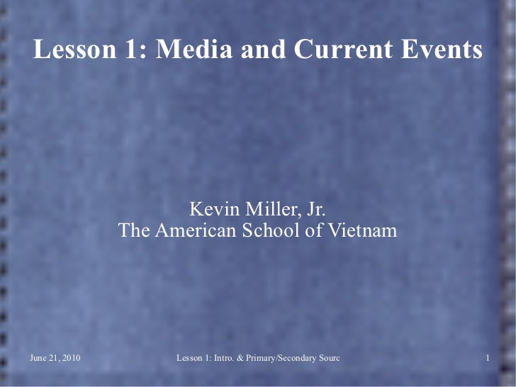 Lesson 1: Media and Current Events Kevin Miller, Jr. The American School of Vietnam
