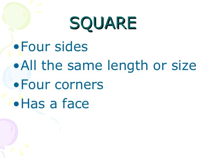 SQUARE   <ul><li>Four sides </li></ul><ul><li>All the same length or size </li></ul><ul><li>Four corners </li></ul><ul><li...