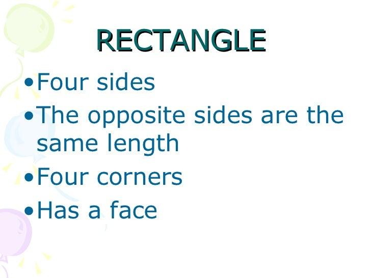 RECTANGLE  <ul><li>Four sides </li></ul><ul><li>The opposite sides are the same length </li></ul><ul><li>Four corners </li...
