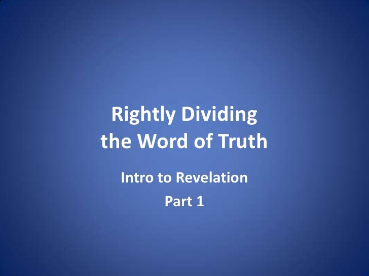 Rightly Dividingthe Word of Truth  Intro to Revelation         Part 1