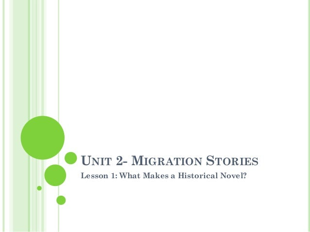 UNIT 2- MIGRATION STORIESLesson 1: What Makes a Historical Novel?