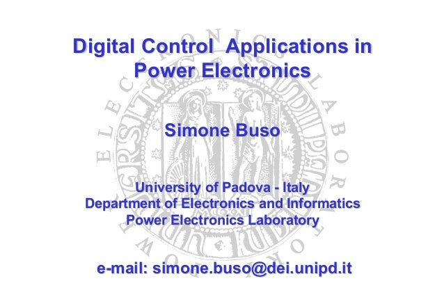 Digital Control Applications in       Power Electronics            Simone Buso        University of Padova - Italy Departm...