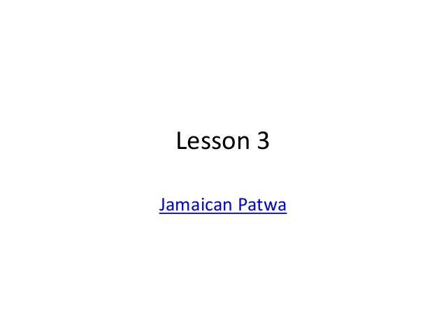 Lesson 3 Jamaican Patwa