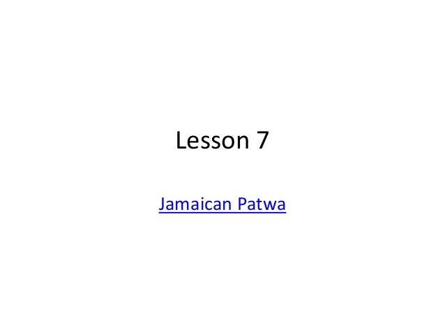 Lesson 7 Jamaican Patwa
