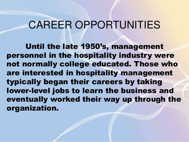 CAREER OPPORTUNITIES  Until the late 1950's, management  personnel in the hospitality industry were  not normally college ...