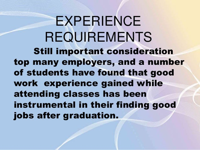 EXPERIENCE  REQUIREMENTS  Still important consideration  top many employers, and a number  of students have found that goo...