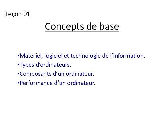 Concepts de base  Leçon 01  •Matériel, logiciel et technologie de l'information.  •Types d'ordinateurs.  •Composants d'un ...