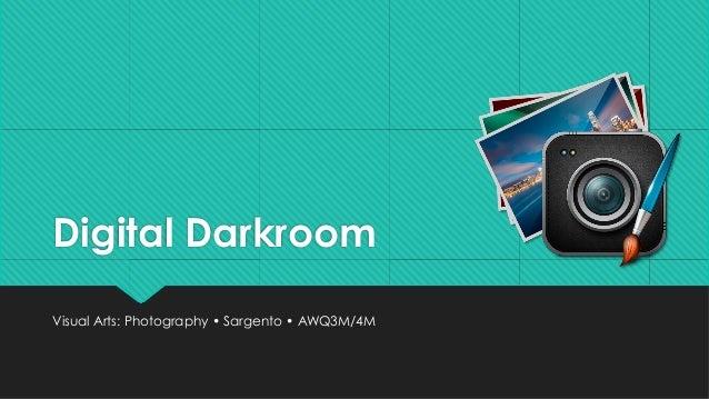 Digital Darkroom Visual Arts: Photography • Sargento • AWQ3M/4M