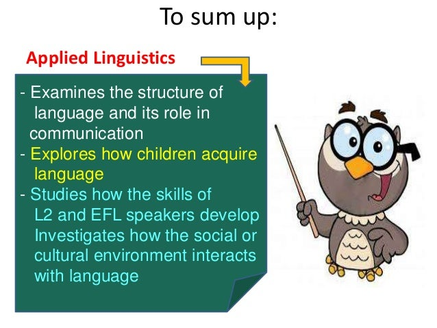 applied linguistics 1 The linguistics and applied linguistics, phd at arizona state university focuses on the study of human language and the application of that study to the human condition.