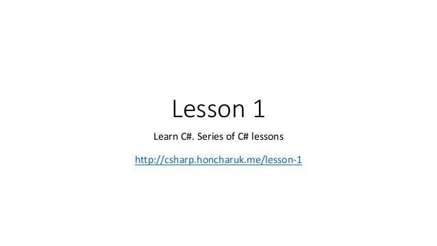 Lesson 1 Learn C#. Series of C# lessons http://csharp.honcharuk.me/lesson-1