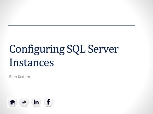 Configuring SQL Server Instances  Ram Kedem
