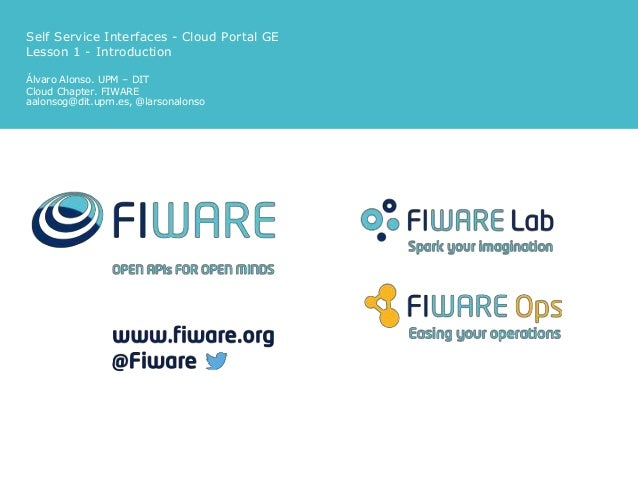 Self Service Interfaces - Cloud Portal GE Lesson 1 - Introduction Álvaro Alonso. UPM – DIT Cloud Chapter. FIWARE aalonsog@...