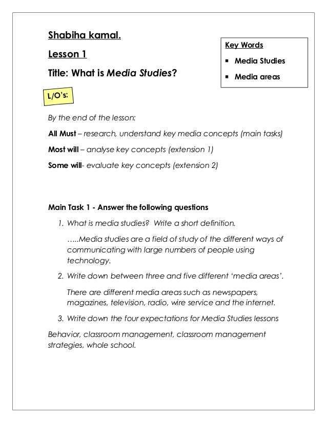 Shabiha kamal.  Lesson 1  Title: What is Media Studies?  Key Words   Media Studies   Media areas  L/O's:  By the end of ...