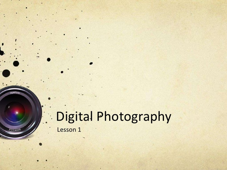 Digital PhotographyLesson 1