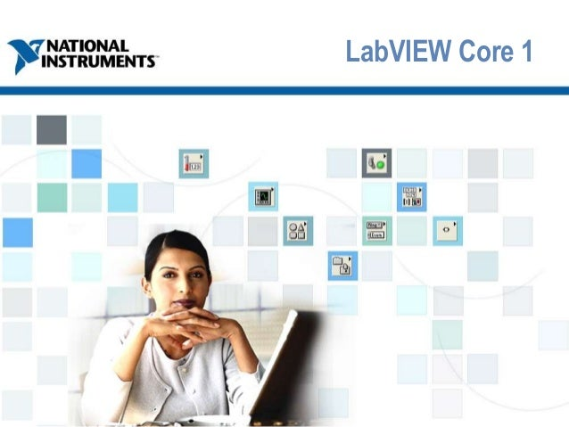 TOPICS ni.com/training LabVIEW Core 1