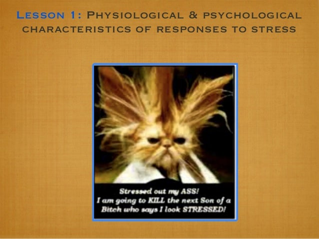 Lesson 1: Physiological & psychological characteristics of responses to stress