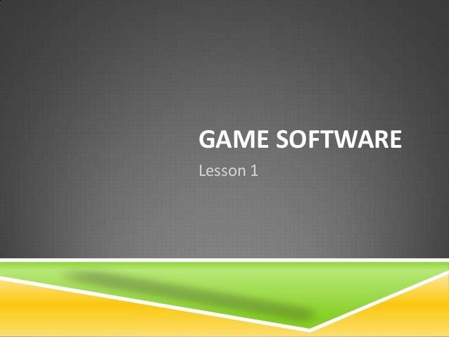 GAME SOFTWARELesson 1