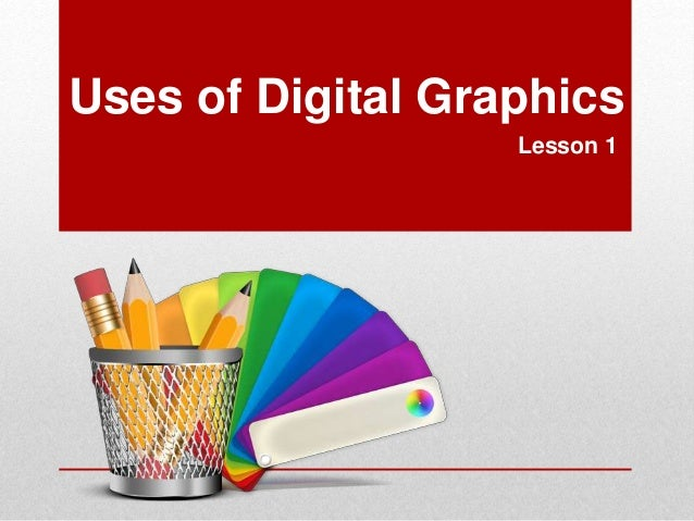 Uses of Digital Graphics  Lesson 1