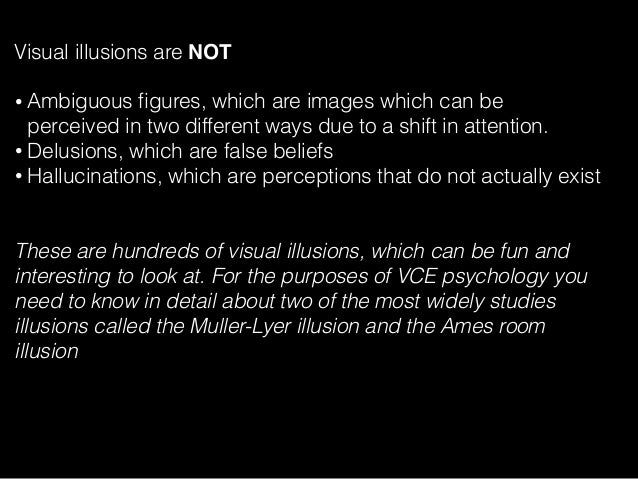 Visual illusions are NOT • Ambiguous figures, which are images which can be perceived in two different ways due to a shift ...