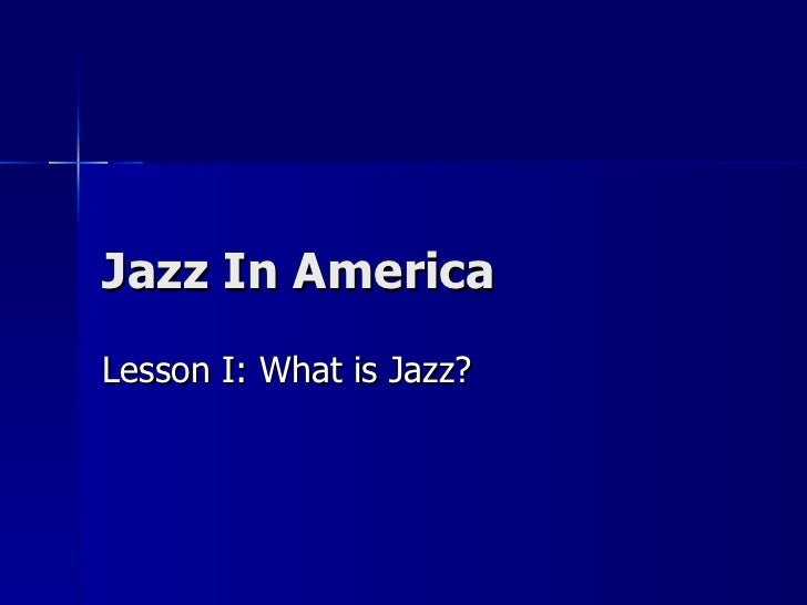 Jazz In America Lesson I: What is Jazz?