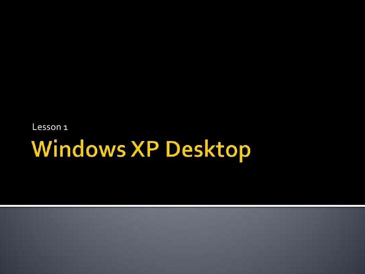 Windows XP Desktop<br />Lesson 1<br />