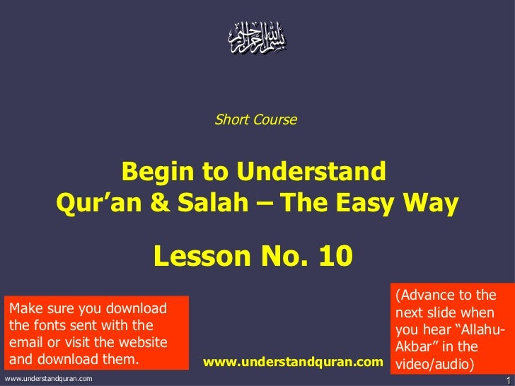 Short Course  Begin to Understand  Qur'an & Salah – The Easy Way Lesson No. 10  www.understandquran.com Make sure you down...