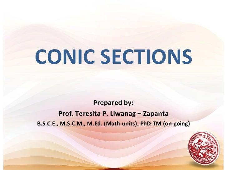 CONIC SECTIONS                   Prepared by:       Prof. Teresita P. Liwanag – ZapantaB.S.C.E., M.S.C.M., M.Ed. (Math-uni...