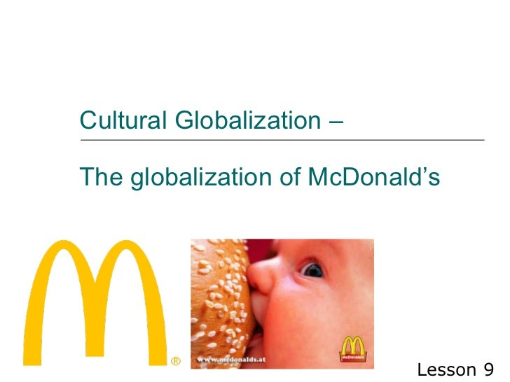 Cultural Globalization –  The globalization of McDonald's Lesson  9