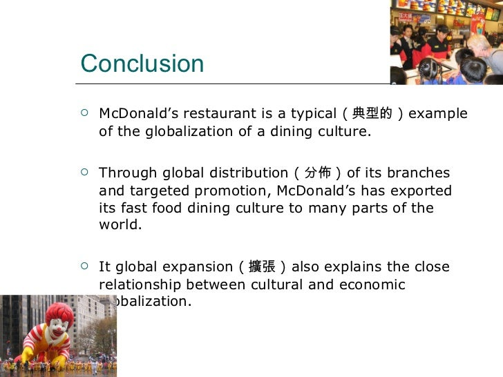 globalisation and mcdonalds Globalization and the history of mcdonald's  begin the lesson by asking  students if they know what globalization is, if they can give any examples of its  effects,.