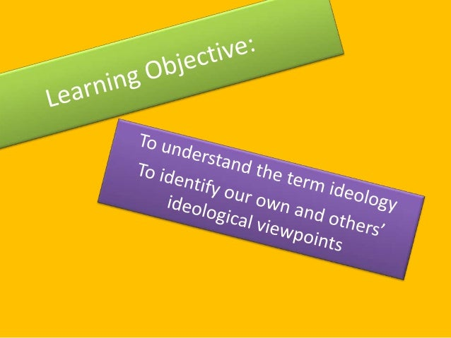 My ideology • Using the 'My Ideology' sheet define your ideology, your beliefs and what you think is important. • Discuss ...