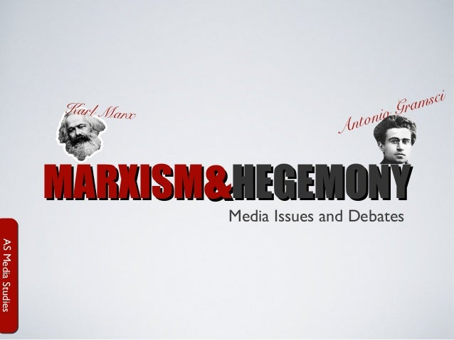 Karl Marx  sci ram io G nton A  MARXISM&HEGEMONY Media Issues and Debates  AS Media Studies