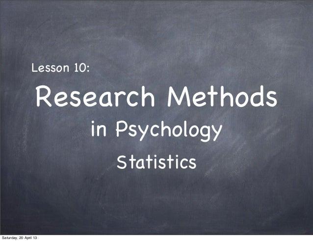 Research Methodsin PsychologyStatisticsLesson 10:Saturday, 20 April 13