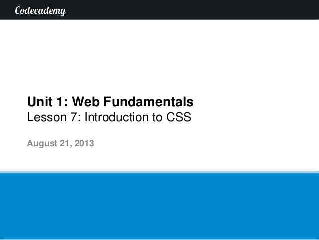 Unit 1: Web Fundamentals Lesson 7: Introduction to CSS August 21, 2013