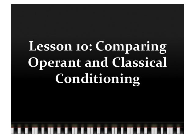 Lesson 10: Comparing Operant and Classical     Conditioning