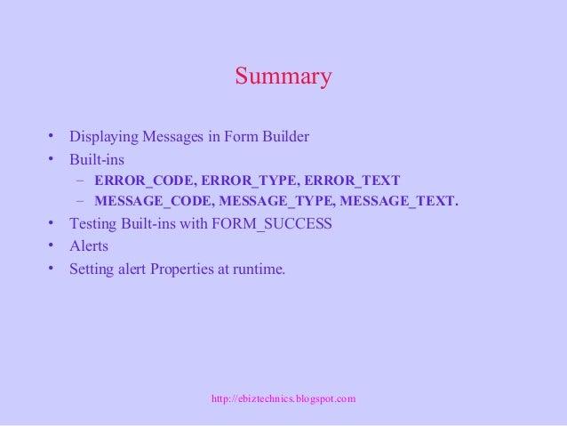 Summary • Displaying Messages in Form Builder • Built-ins – ERROR_CODE, ERROR_TYPE, ERROR_TEXT – MESSAGE_CODE, MESSAGE_TYP...
