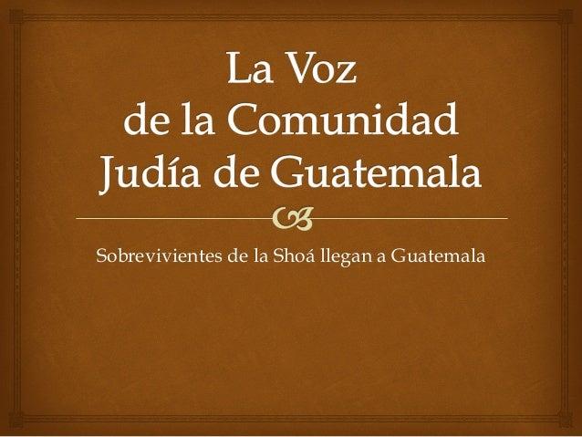 Sobrevivientes de la Shoá llegan a Guatemala