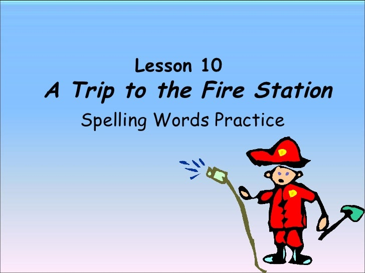 Lesson 10    A Trip to the Fire Station Spelling Words Practice