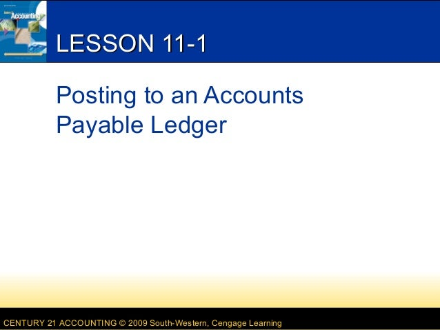 LESSON 11-1 Posting to an Accounts Payable Ledger  CENTURY 21 ACCOUNTING © 2009 South-Western, Cengage Learning