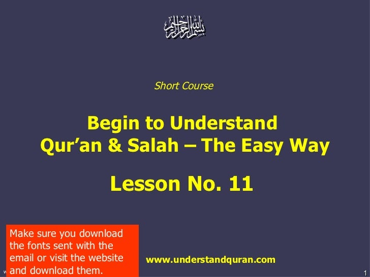 Short Course  Begin to Understand  Qur'an & Salah – The Easy Way Lesson No. 11  www.understandquran.com Make sure you down...