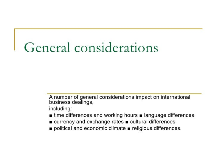 General considerations    A number of general considerations impact on international    business dealings,    including:  ...