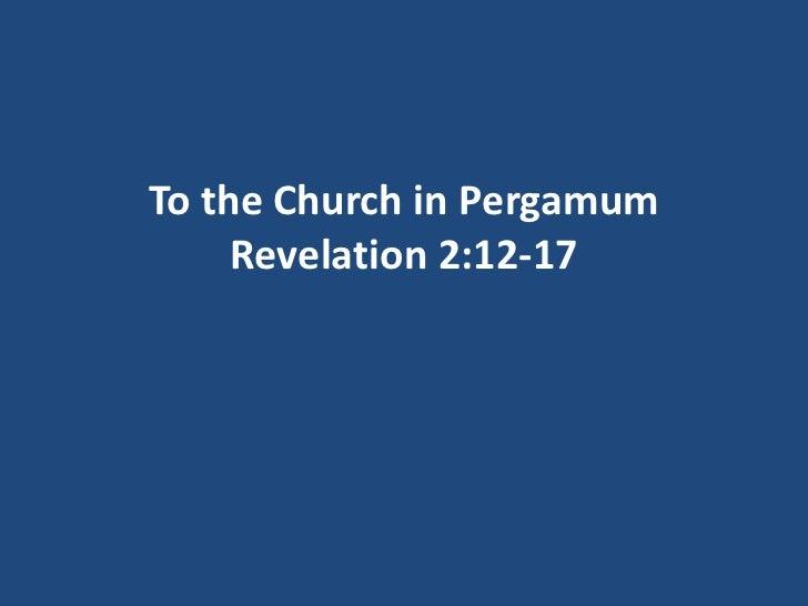 To the Church in Pergamum     Revelation 2:12-17